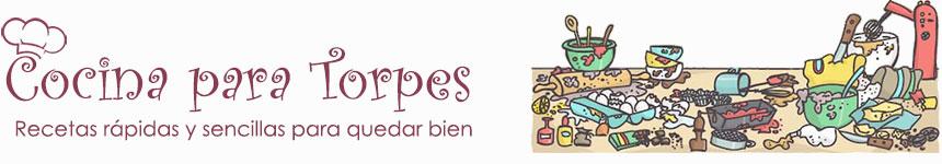 RecetasParaTorpes.com: Recetas fáciles y rápidas para quedar bien